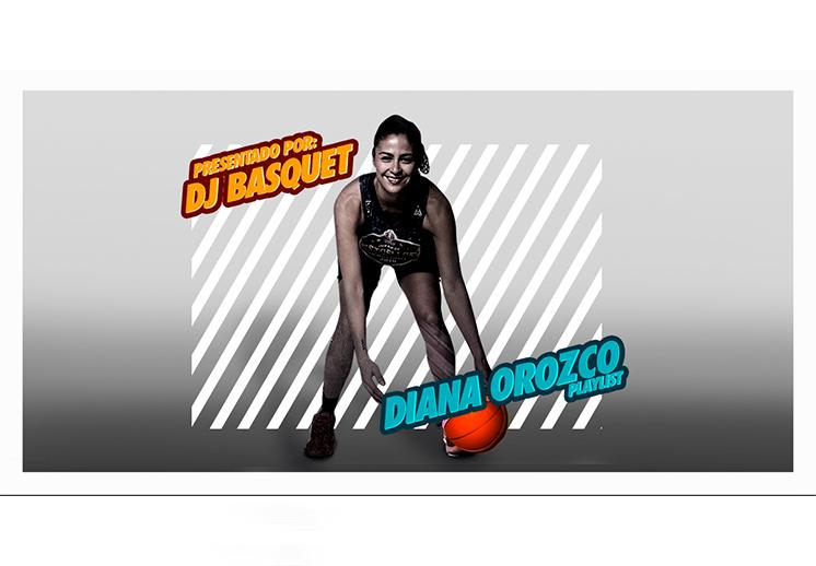 DJ Basquet presenta: La Playlist de Diana Orozco